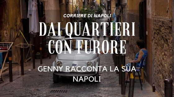 #vivinapoli: dai Quartieri con furore! Genny racconta la sua Napoli