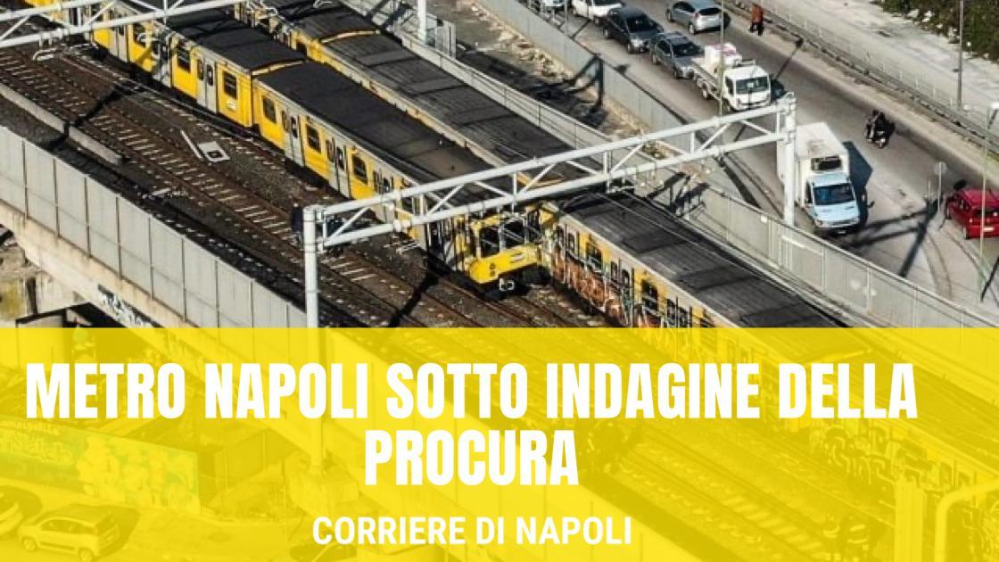 News: inchiesta a Napoli. Metro sotto indagine dalla Procura