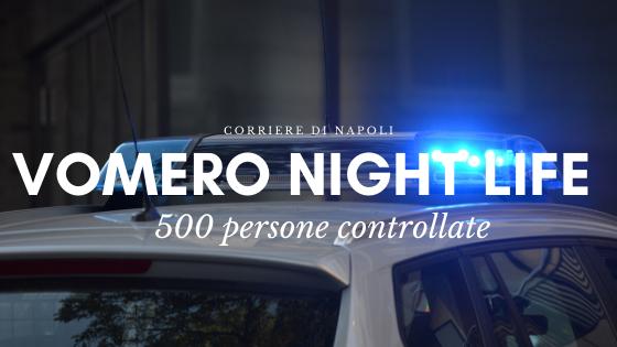 News, 500 persone controllate al Vomero