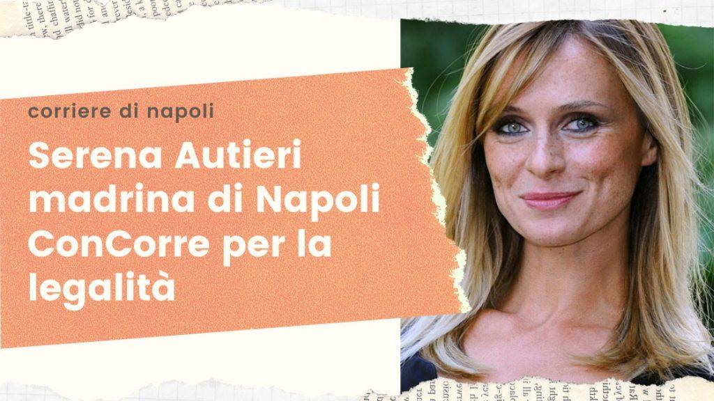 """Serena Autieri madrina di """"Napoli conCorre con la Legalità"""""""