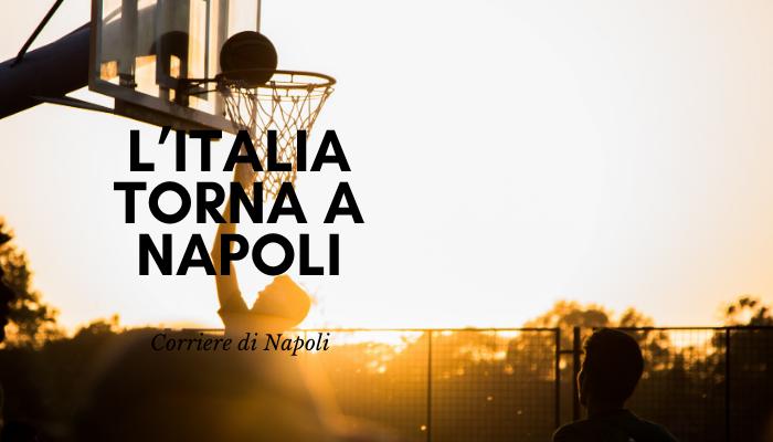 Sport, Basket: L'Italia torna a Napoli!