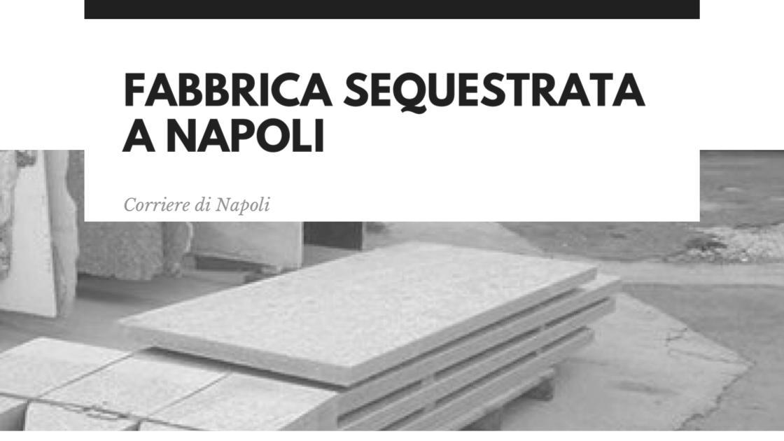 News, Napoli: fabbrica di marmi abusivi viene sequestrata
