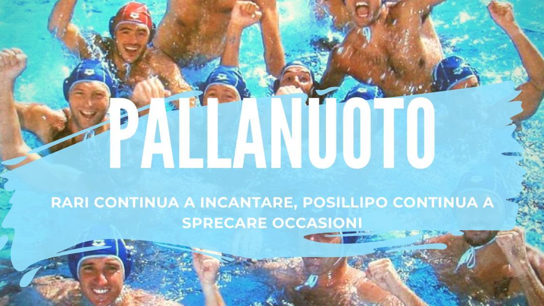 Sport, Pallanuoto: Rari continua a incantare, Posillipo continua a sprecare occasioni