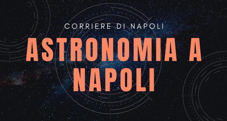 Scienza, Napoli: Astronomia a Napoli!