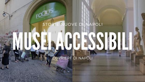 #vivinapoli, Storie nuove di Napoli: i musei accessibili