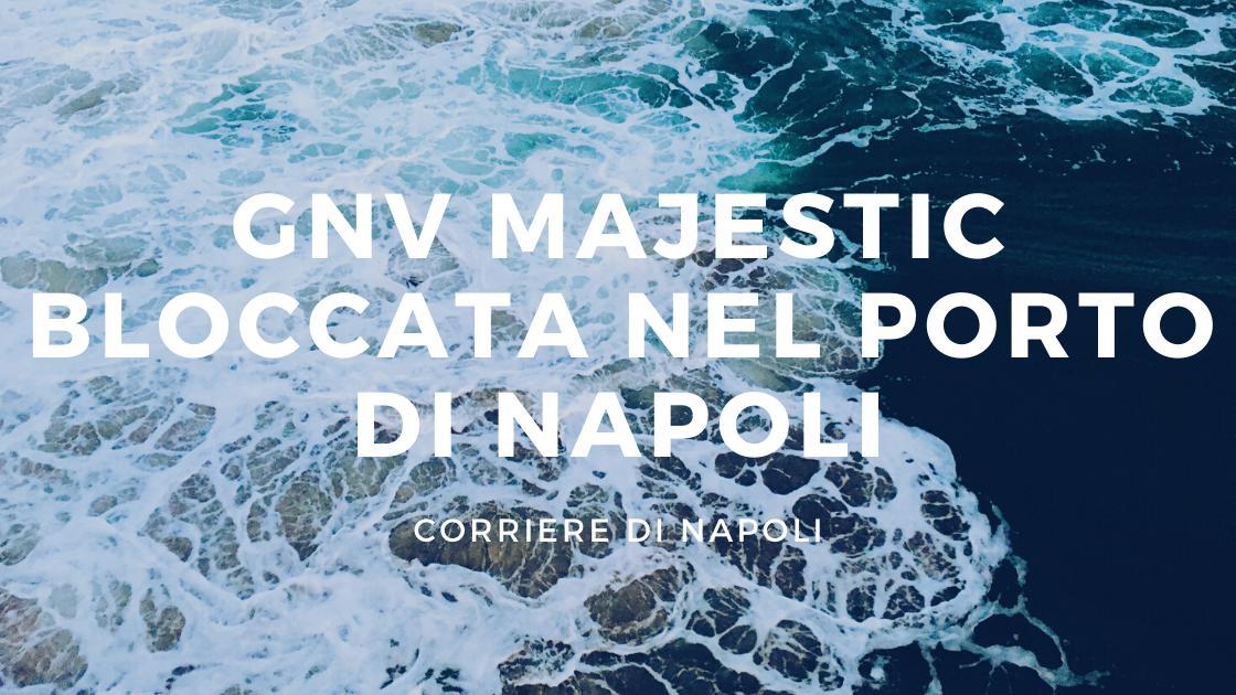 News: Blocco nave Gnv Majestic nel Porto di Napoli