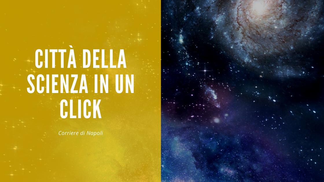 Scienza, Napoli: Città della Scienza a portata di click