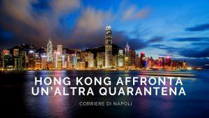 La quarantena colpisce ancora Hong Kong