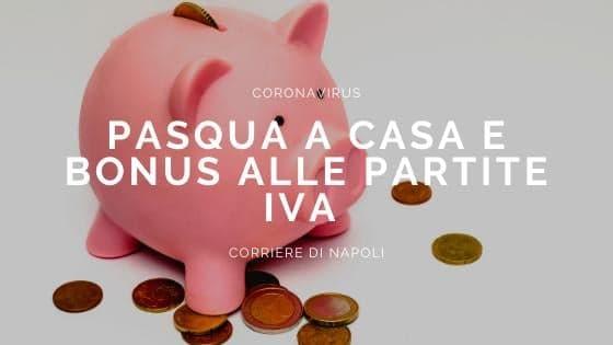 Covid-19, Pasqua a casa e bonus alle partite IVA