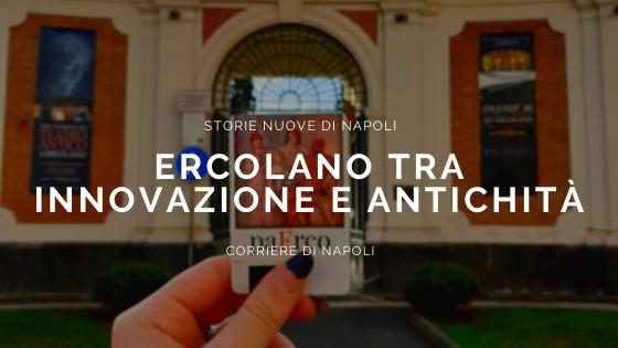 #vivinapoli, Storie nuove di Napoli: Ercolano tra innovazione e antichità