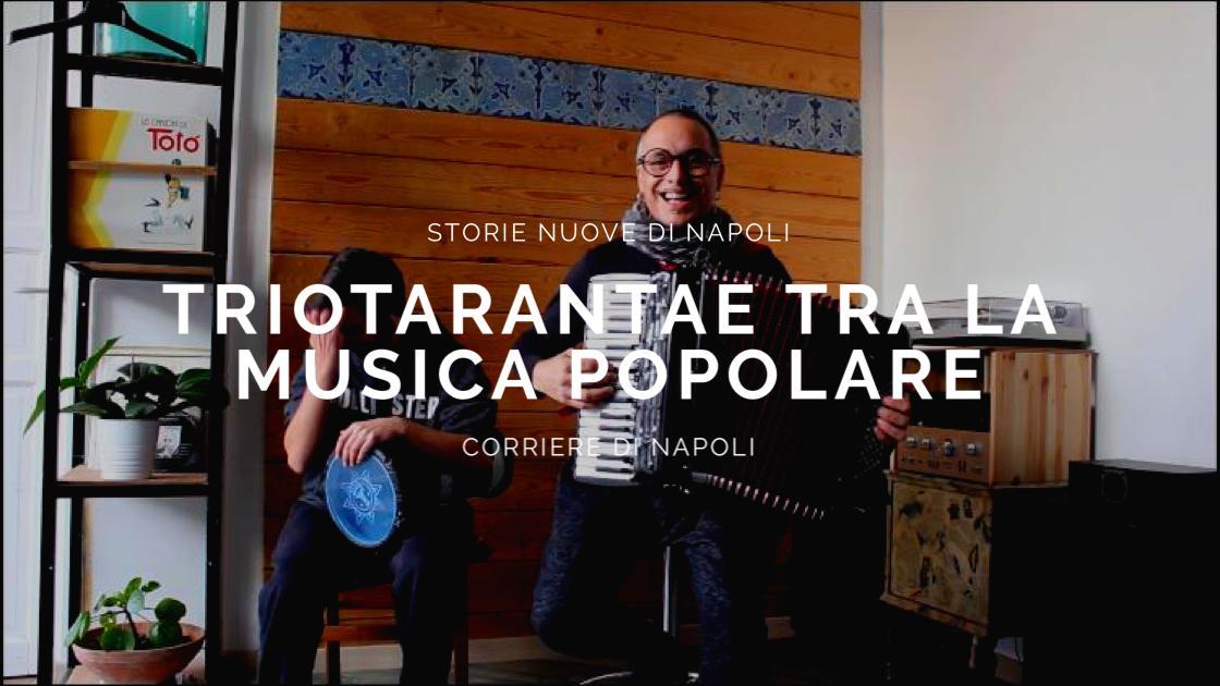 #vivinapoli, Storie nuove di Napoli: Triotarantae tra la musica popolare di ieri, di oggi e del domani