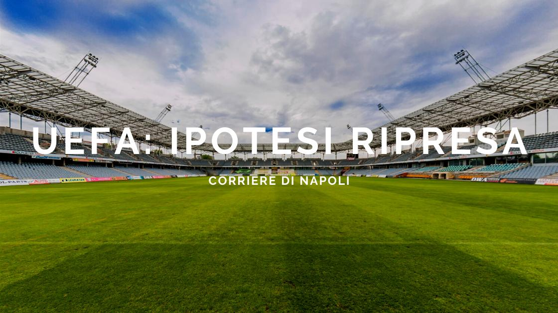 Sport, UEFA: le ipotesi per la ripresa!