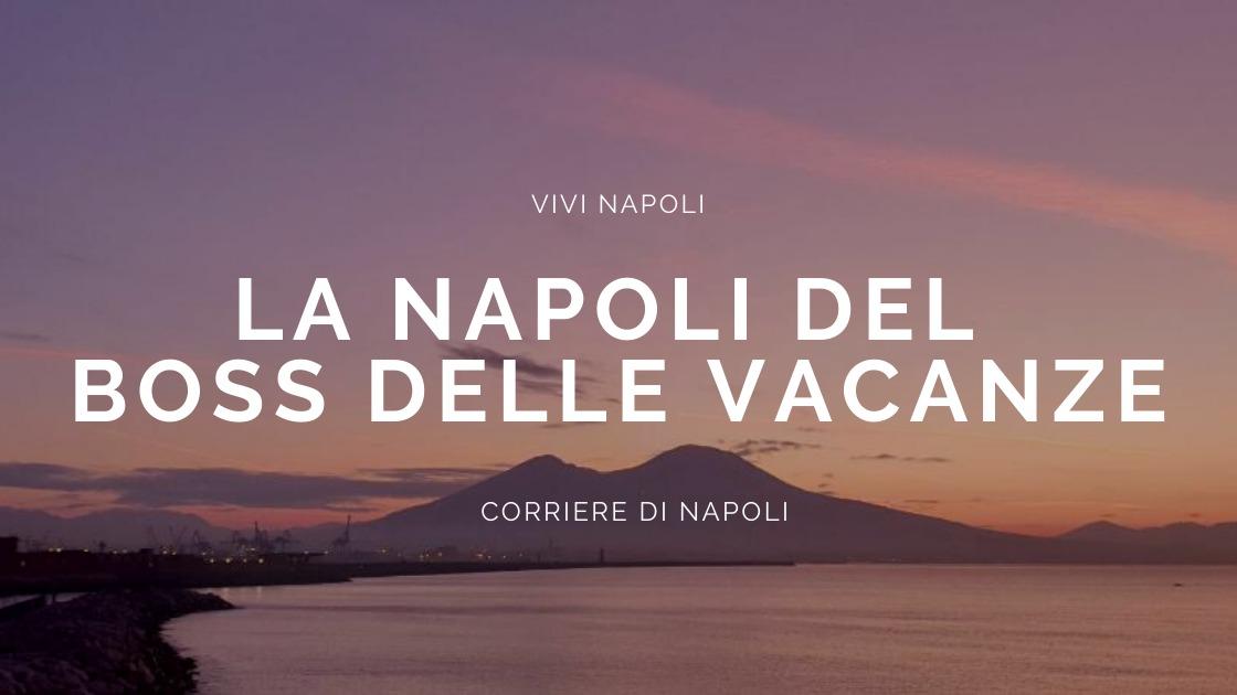 """#vivinapoli: la Napoli del """"Boss delle vacanze"""""""