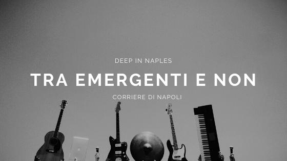 Musica, Deep in Naples: Tra emergenti e non