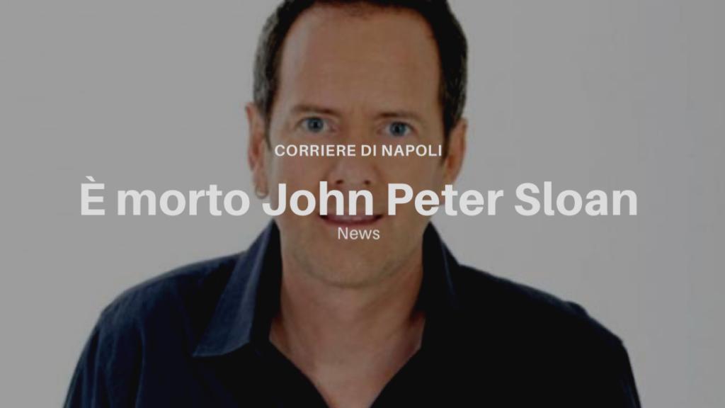 è morto John Peter Sloan.