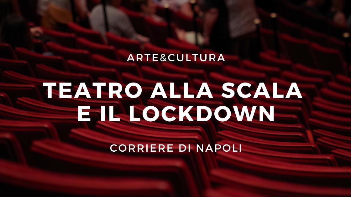 #Arte&Cultura: Teatro alla Scala a prova di lockdown