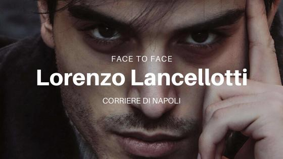 #FaceToFace: Lorenzo Lancellotti si racconta