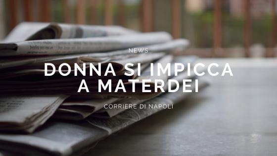 News: donna impiccata a Materdei