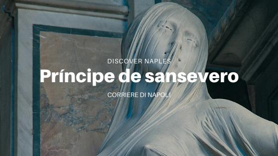 Discover Naples, el Príncipe de Sansevero: la leyenda negra