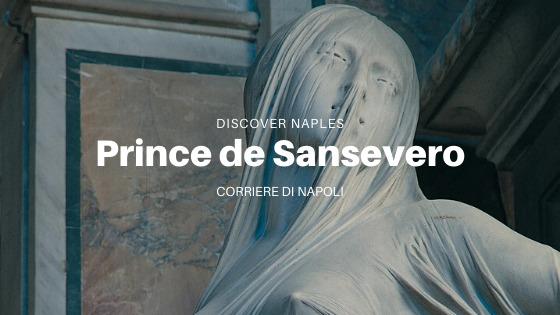 Discover Naples, Raimondo di Sangro: la légende noire