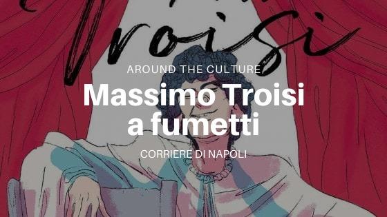 AroundTheCulture: Massimo Troisi raccontato attraverso una matita