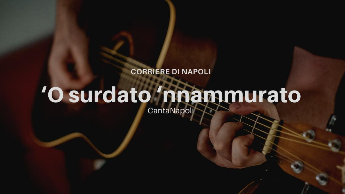 Musica, CantaNapoli: O' Surdato 'nnammurato