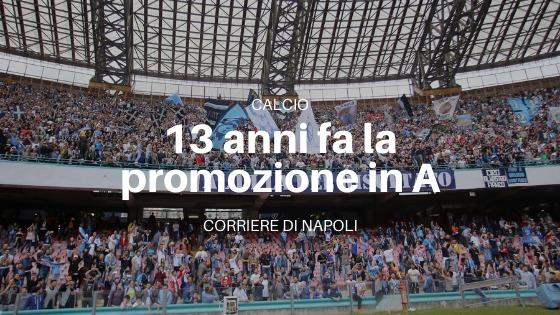 Calcio, Napoli: 13 anni fa la promozione in Serie A