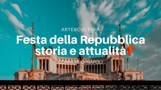 Arte&Cultura: cosa significa la Festa della Repubblica per l'Italia