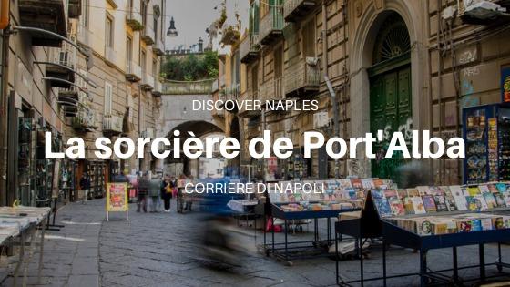 Discover Naples, La sorcière de Port'Alba