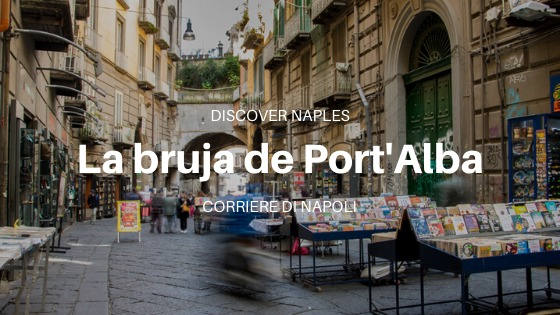 Discover Naples, La bruja de Port'Alba