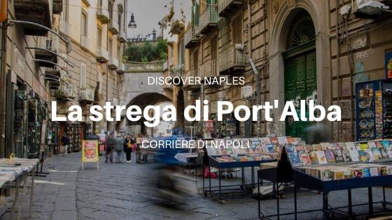 Discover Naples, La strega di Port'Alba