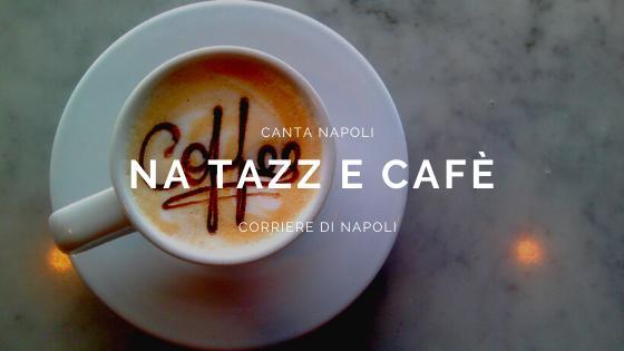 CantaNapoli: Una taz de café