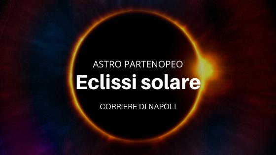 Scienza, #astropartenopeo: Eclissi di Sole