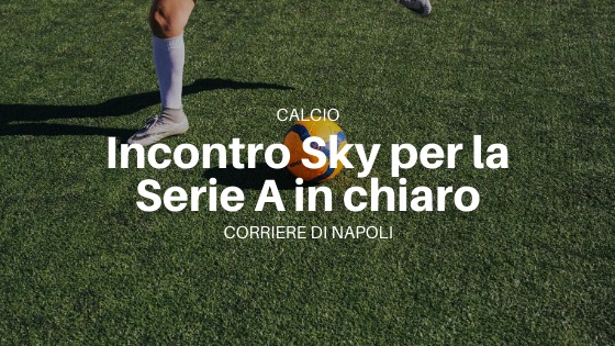 Calcio: incontro tra Spadafora e Sky per la Serie A in chiaro