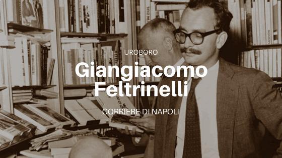 Uroboro: Giangiacomo Feltrinelli, l'editore rivoluzionario