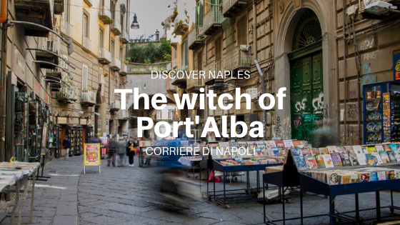 Discover Naples, The witch of Port'Alba