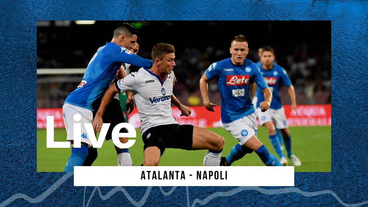 LIVE Serie A 2019/20: Atalanta-Napoli 2-0, la Dea infila la nona! Addio alla Champions per gli azzurri