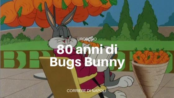 Uroboro: Bugs Bunny, 80 anni e non sentirli