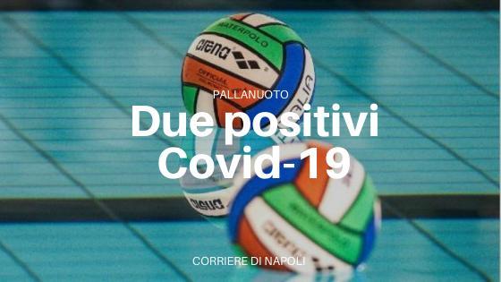 Pallanuoto: Cannella e Felugo positivi al Covid-19
