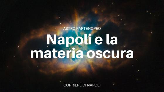 #astropartenopeo: la Materia Oscura e Napoli