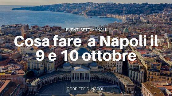 Gli eventi a Napoli nel prossimo weekend 9-11 ottobre 2020