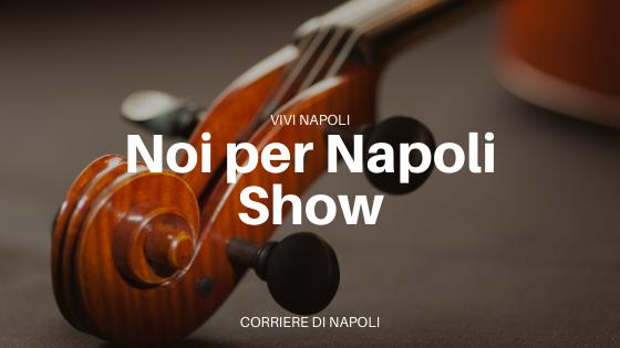 """La lirica vince su tutto grazie a """"Noi per Napoli Show"""""""