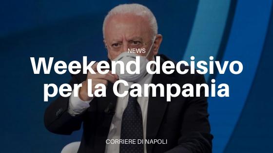 """De Luca: """"Il weekend banco di prova per i campani"""""""