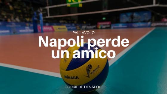 La pallavolo in Campania ha un amico in meno
