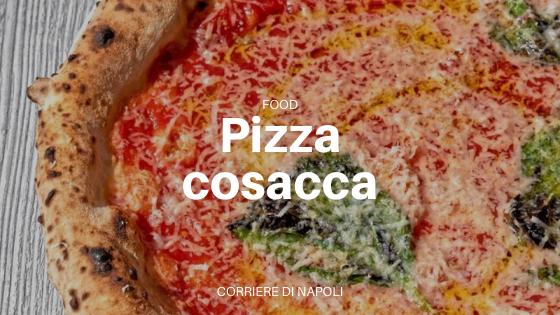 Pizza cosacca, la pizza dello Zar amata dai napoletani