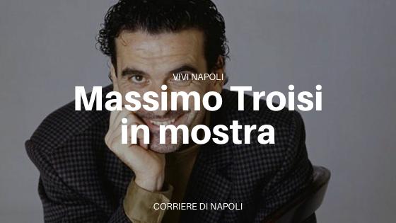 Non ci resta che il Covid: rinviata la mostra su Massimo Troisi