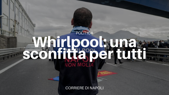 Whirlpool: le tappe di una chiusura annunciata