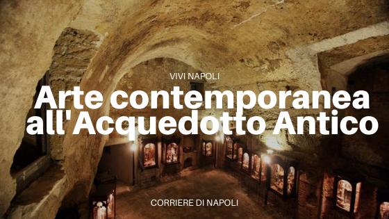 L'acquedotto Antico di Napoli si trasforma