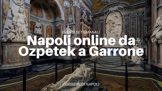 Gli eventi online a Napoli: da Ozpetek a Garrone