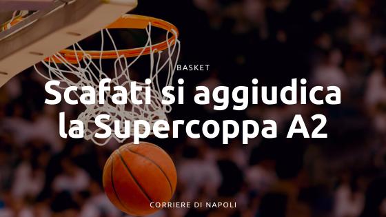 Basket Scafati, è delirio: conquistata la supercoppa Centenario A2